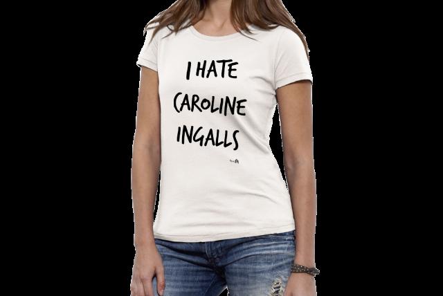 Le T-SHIRT I Hate Caroline Ingalls