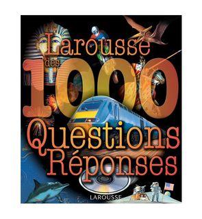Larousse des 1000 questions réponses