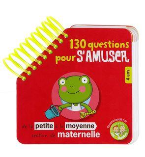130 questions pour s'amuser de la petite section à la moyenne section de maternelle