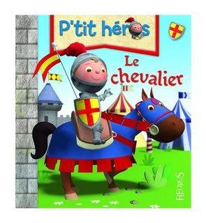 Le chevalier, P'tit héros