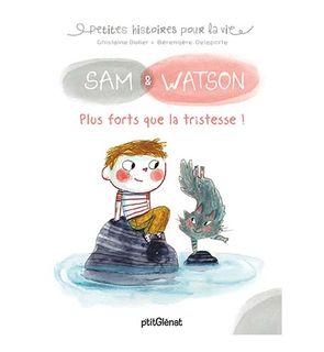 SAM & WATSON, Plus forts que la tristesse !