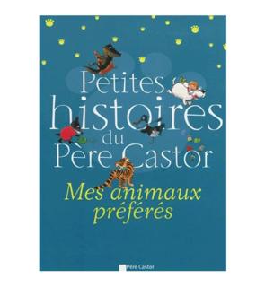 Petites histoires du Père Castor : Mes animaux préférés