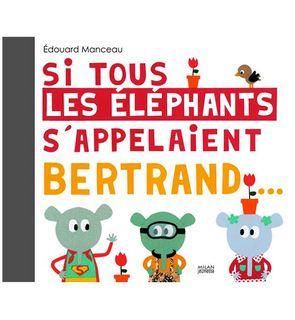 SI TOUS LES ÉLÉPHANTS S'APPELAIENT BERTRAND...