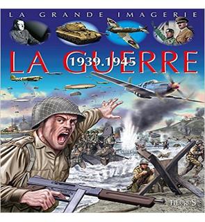 La Guerre 1939-1945 La Grande Imagerie Fleurus