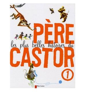 Les plus belles histoires du père castor tome 1